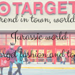 New trend in town, world loving Jurassic world target fashion and toys