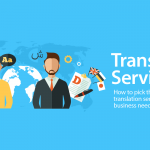 7 Steps To Finding The A Translation Services Provider That Meets Your Business Needs