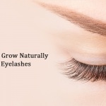 Easier ways to grow naturally stronger eyelashes